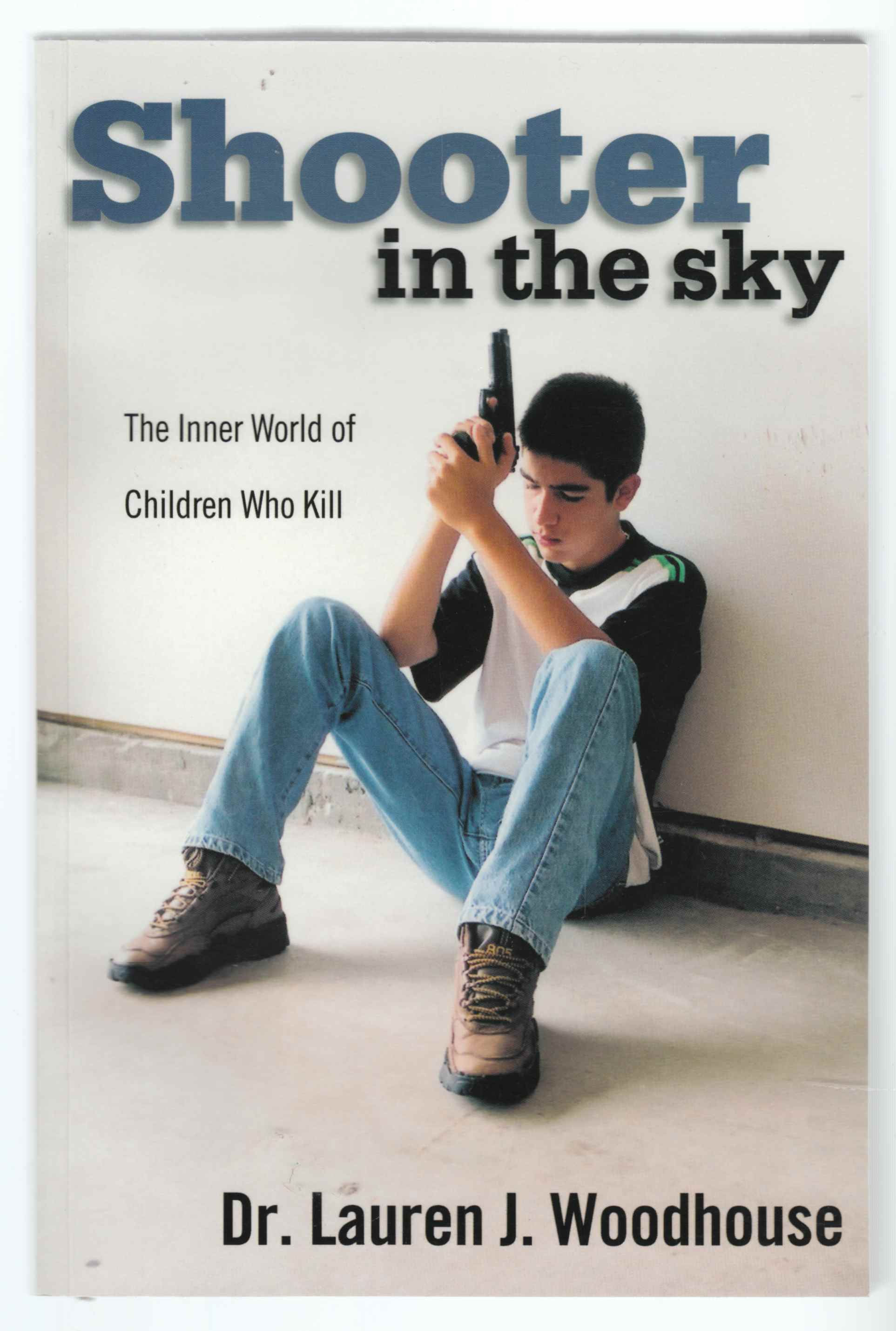 Image for Shooter in the Sky The Inner World of Children Who Kill