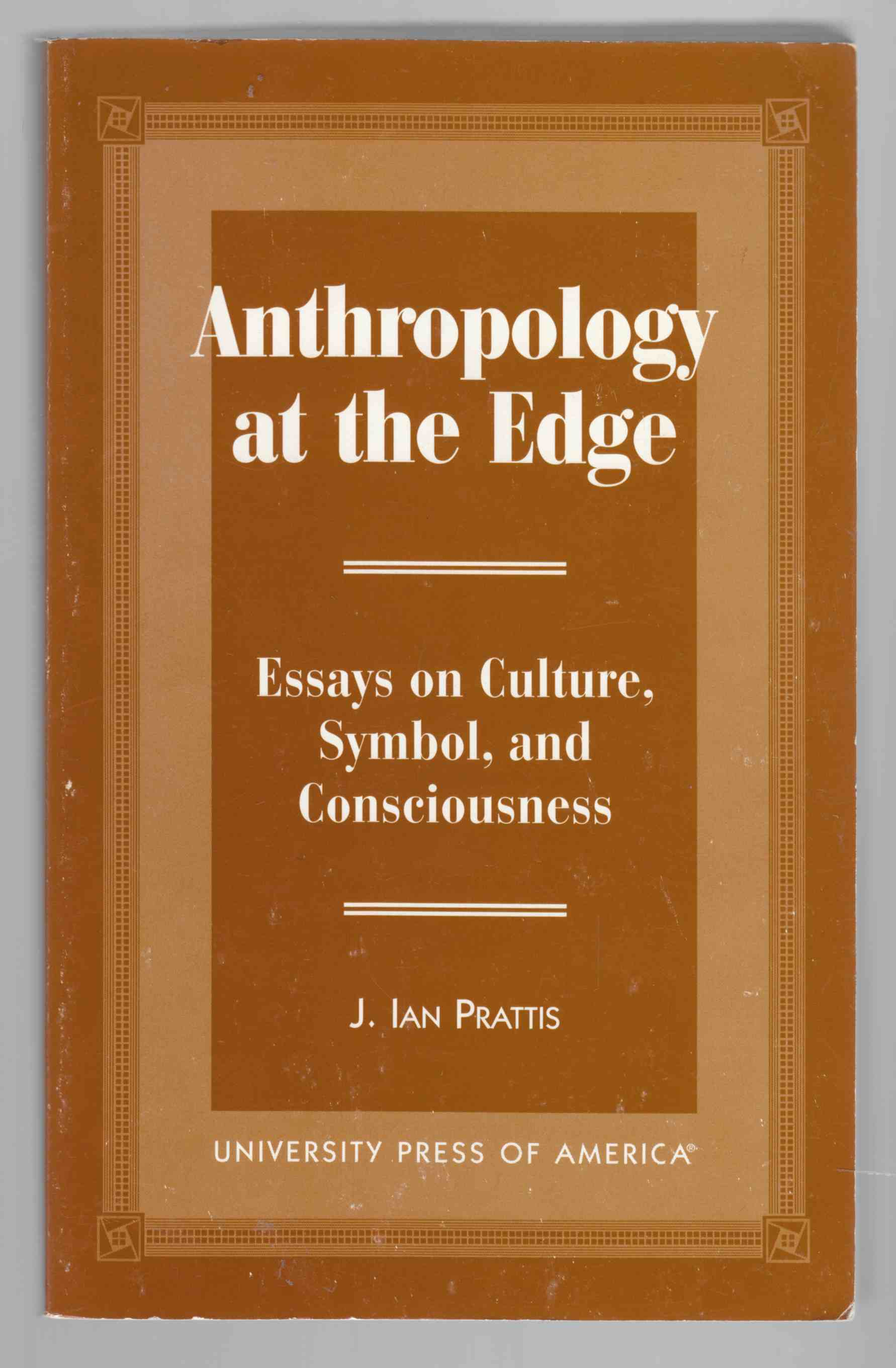 Image for Anthropology at the Edge: Essays on Culture, Symbol, and Consciousness