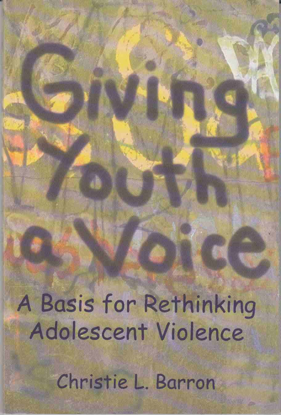 Image for Giving Youth a Voice A Basis for Rethinking Adolescent Violence