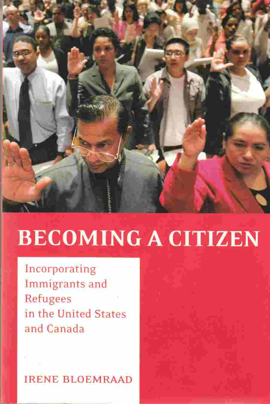 Image for Becoming a Citizen:  Incorporating Immigrants and Refugees in the United States and Canada
