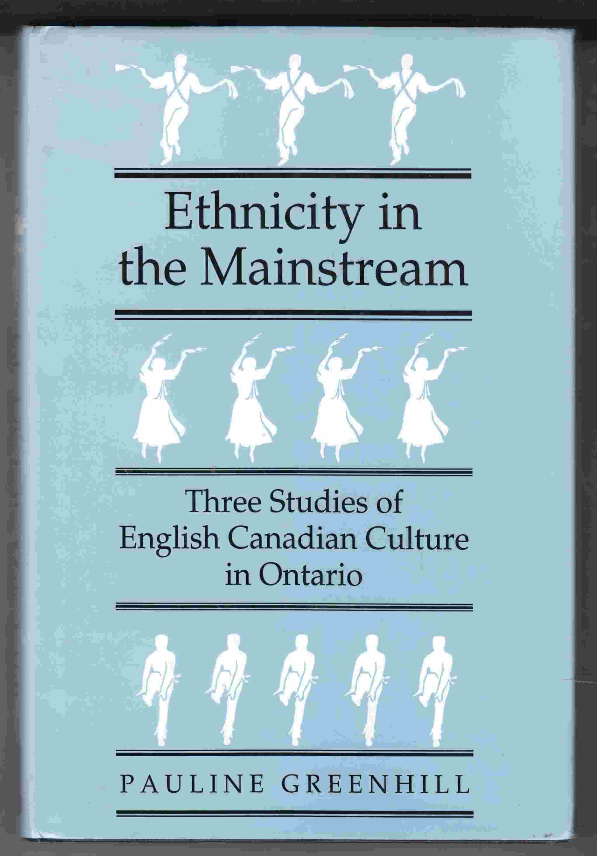 Image for Ethnicity in the Mainstream Three Studies of English Canadian Culture in Ontario