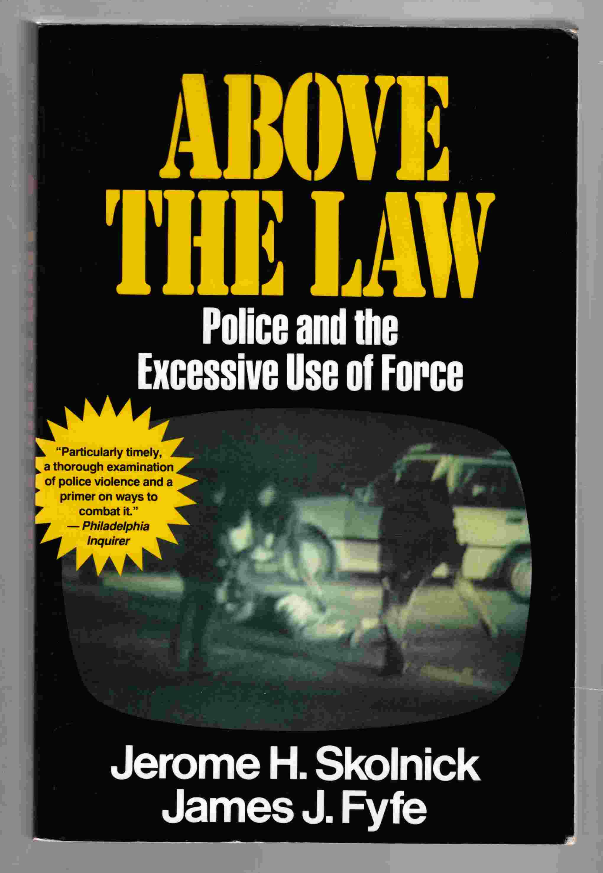 Image for Above the Law Police and the Excessive Use of Force