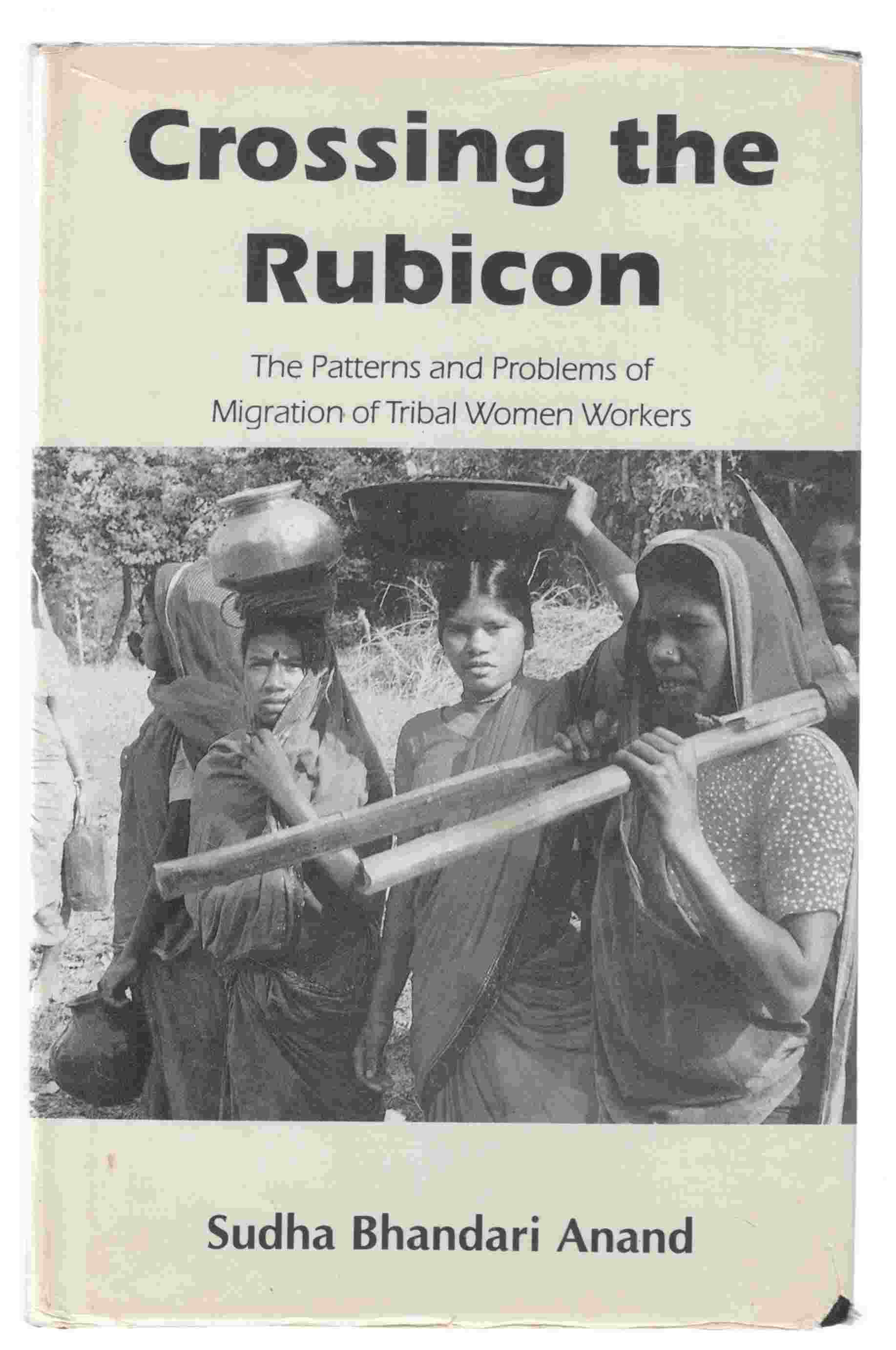 Image for Crossing the Rubicon The Patterns and Problems of Migration of Tribal Women Workers