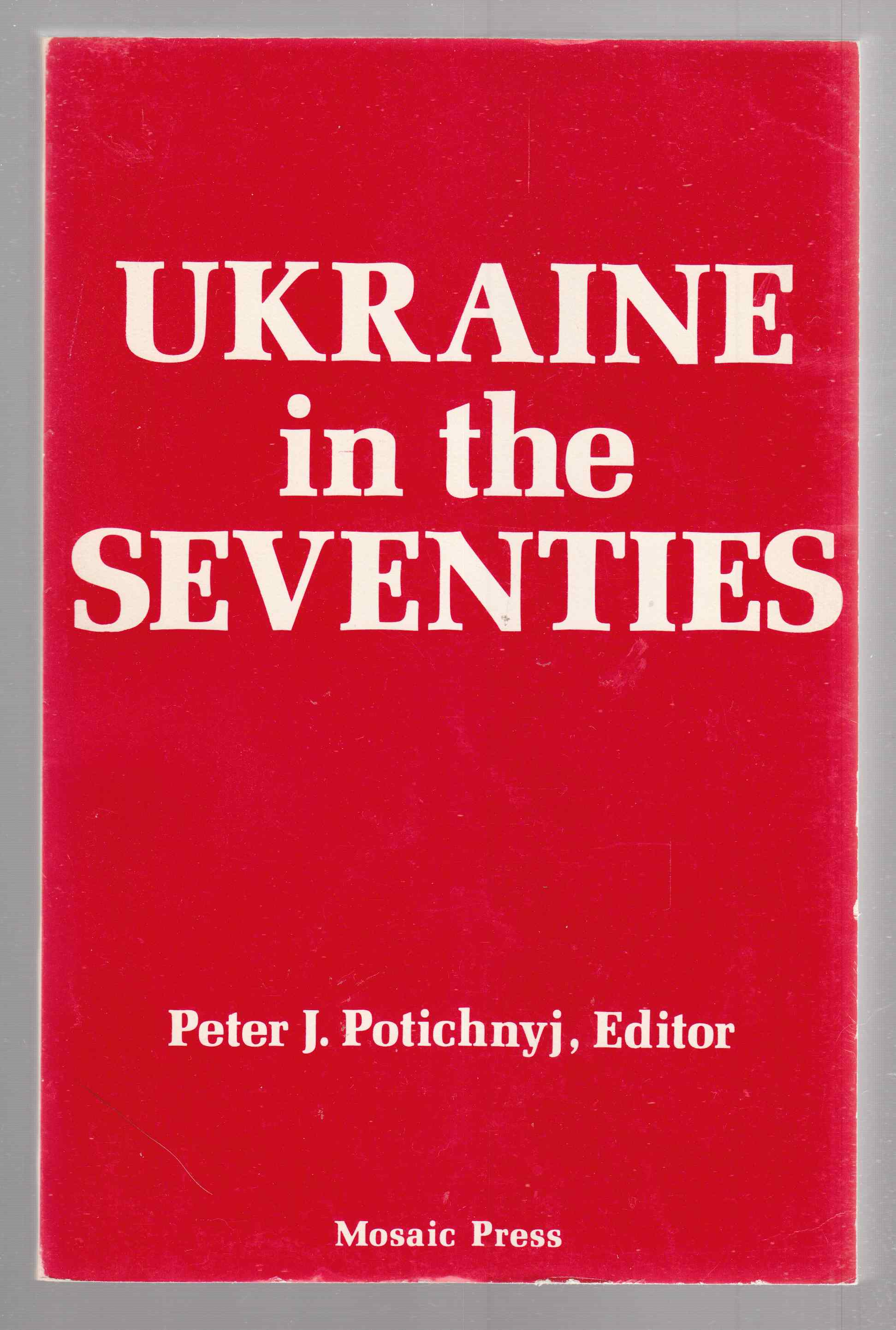 Image for Ukraine in the Seventies  Papers and Proceedings of the McMaster Conference on Contemporary Ukraine, October 1974
