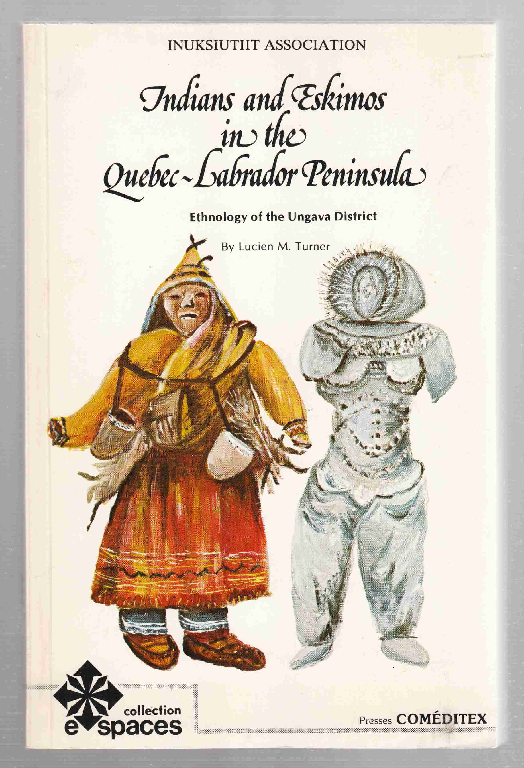 Image for Indians and Eskimos in the Quebec-Labrador Peninsular  Ethnology of the Ungava District