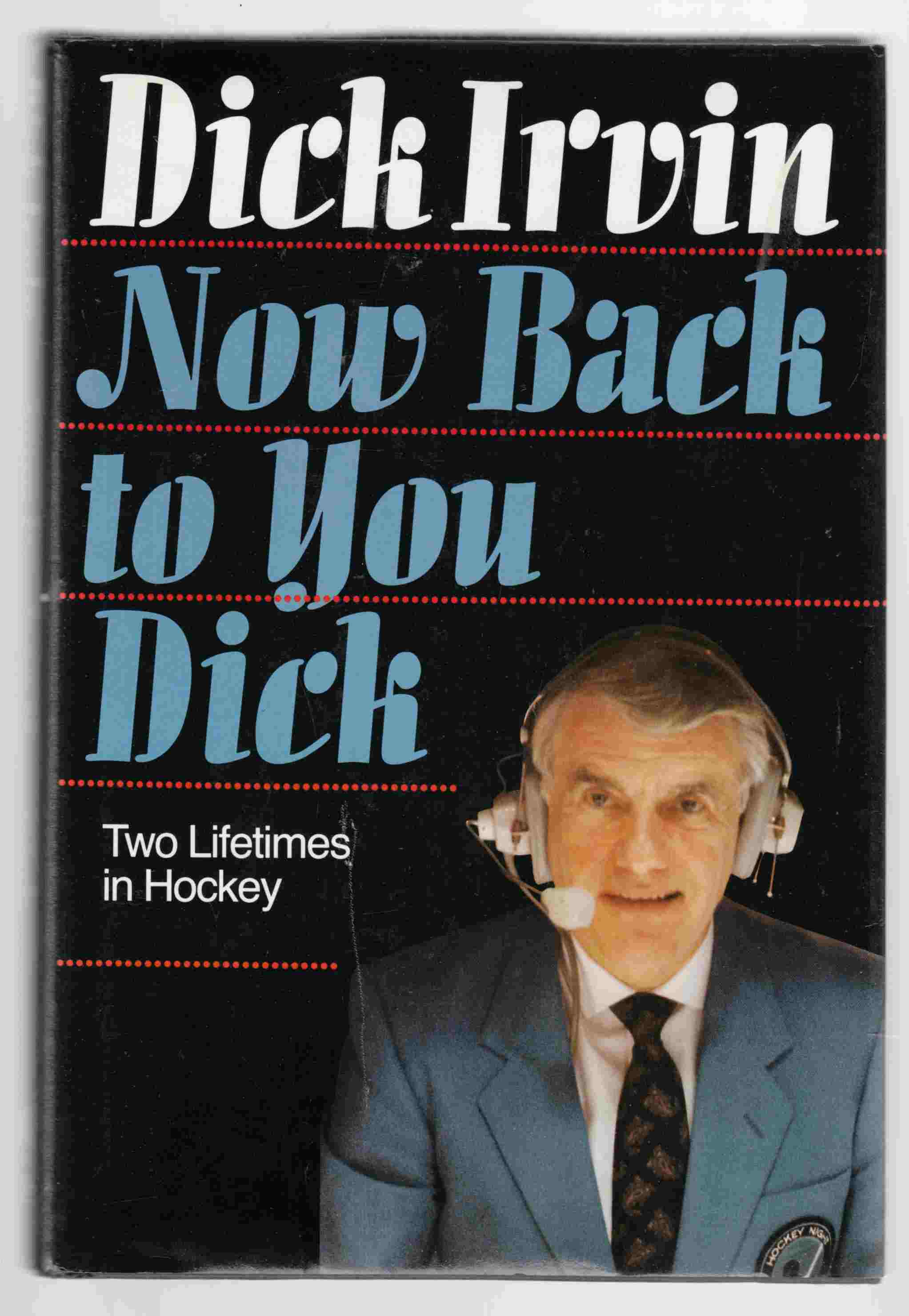 Image for Now Back to You, Dick : Two Lifetimes in Hockey