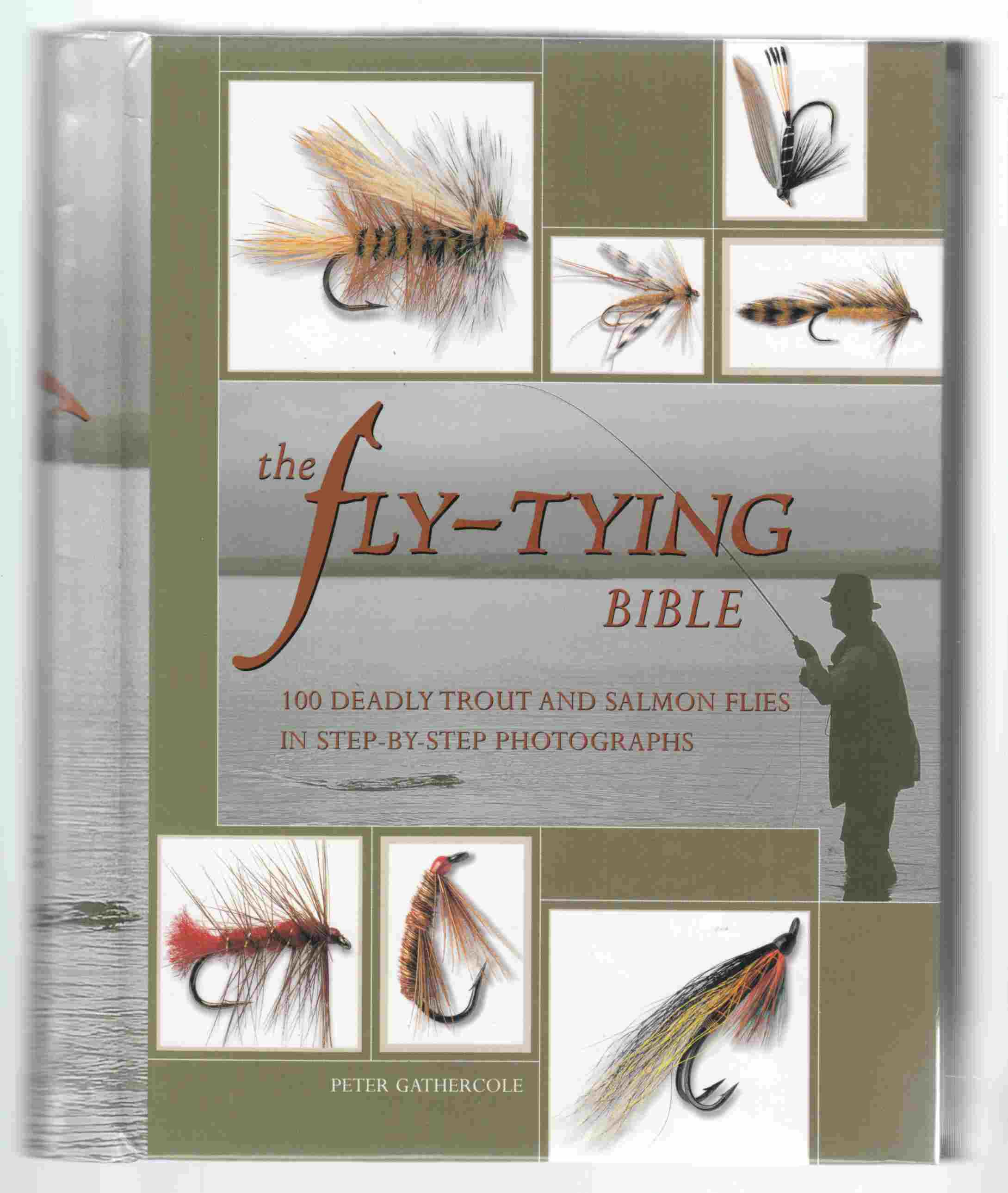 Image for The Fly-Tying Bible 100 Deadly Trout and Salmon Flies in Step-By-Step Photographs