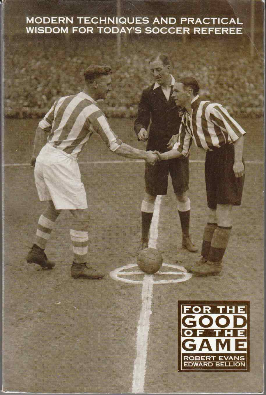 Image for For the Good of the Game Modern Techniques and Practical Wisdom for Today's Soccer Referee