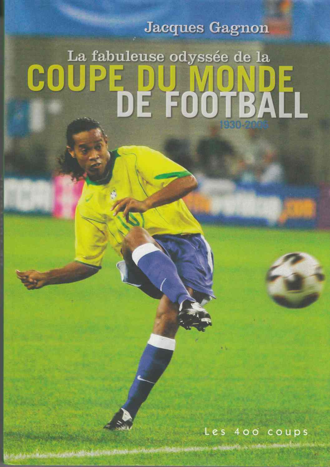 Image for La Fabuleuse Odyssee De La Coupe Du Monde De Football 1930-2006