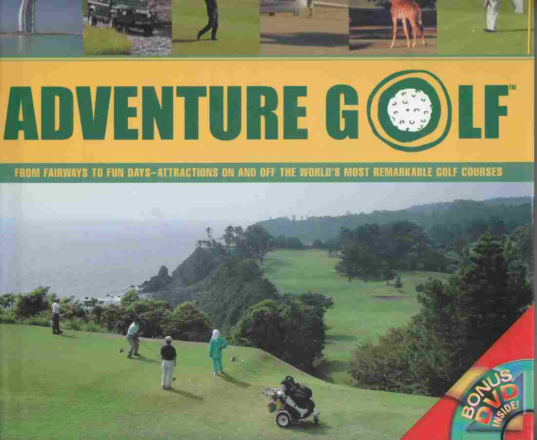 Image for Adventure Golf:  From Fairways to Fun Days - Attractions on and off the World's Most Remarkable Golf Courses