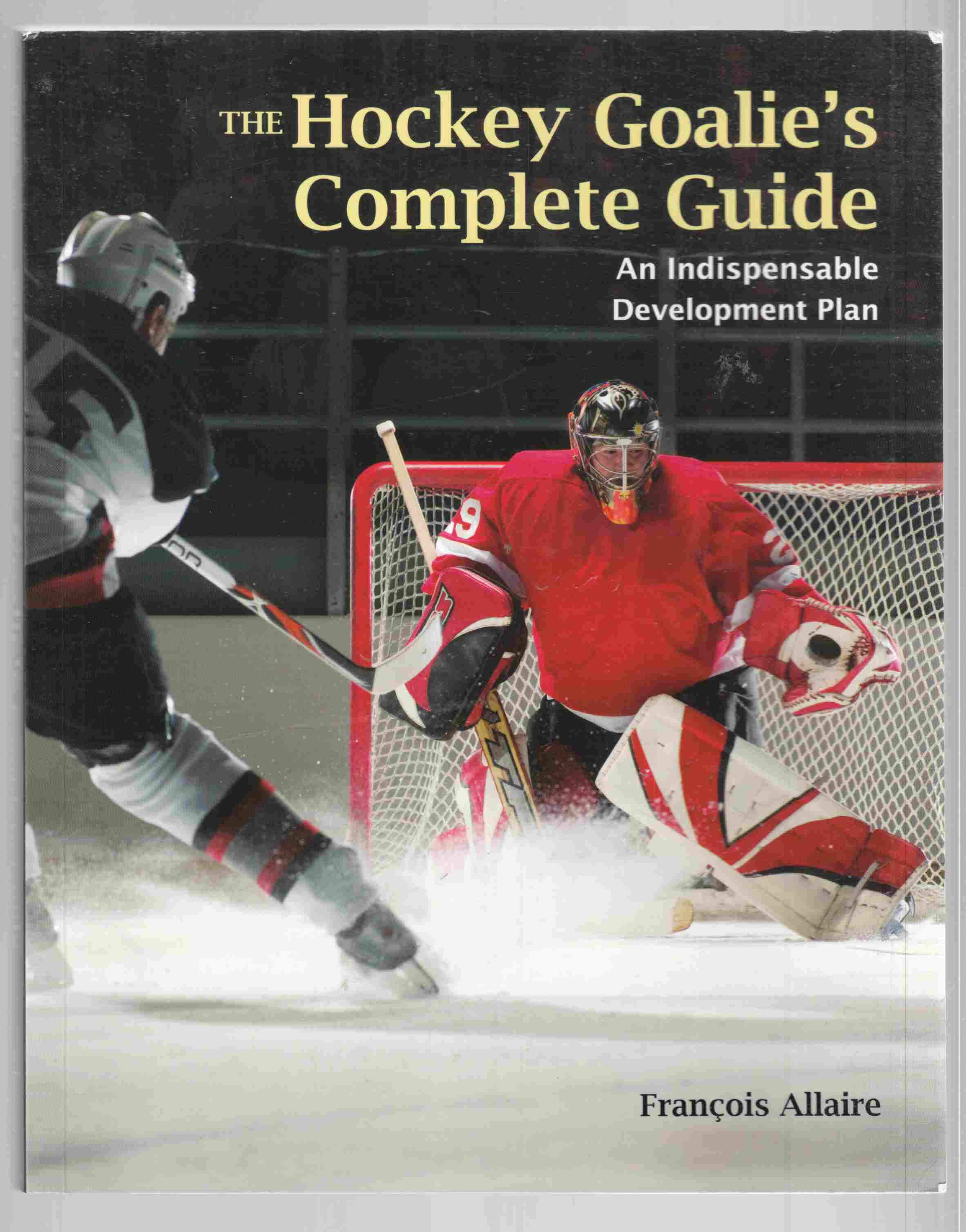 Image for The Hockey Goalie's Complete Guide An Indispensable Development Plan