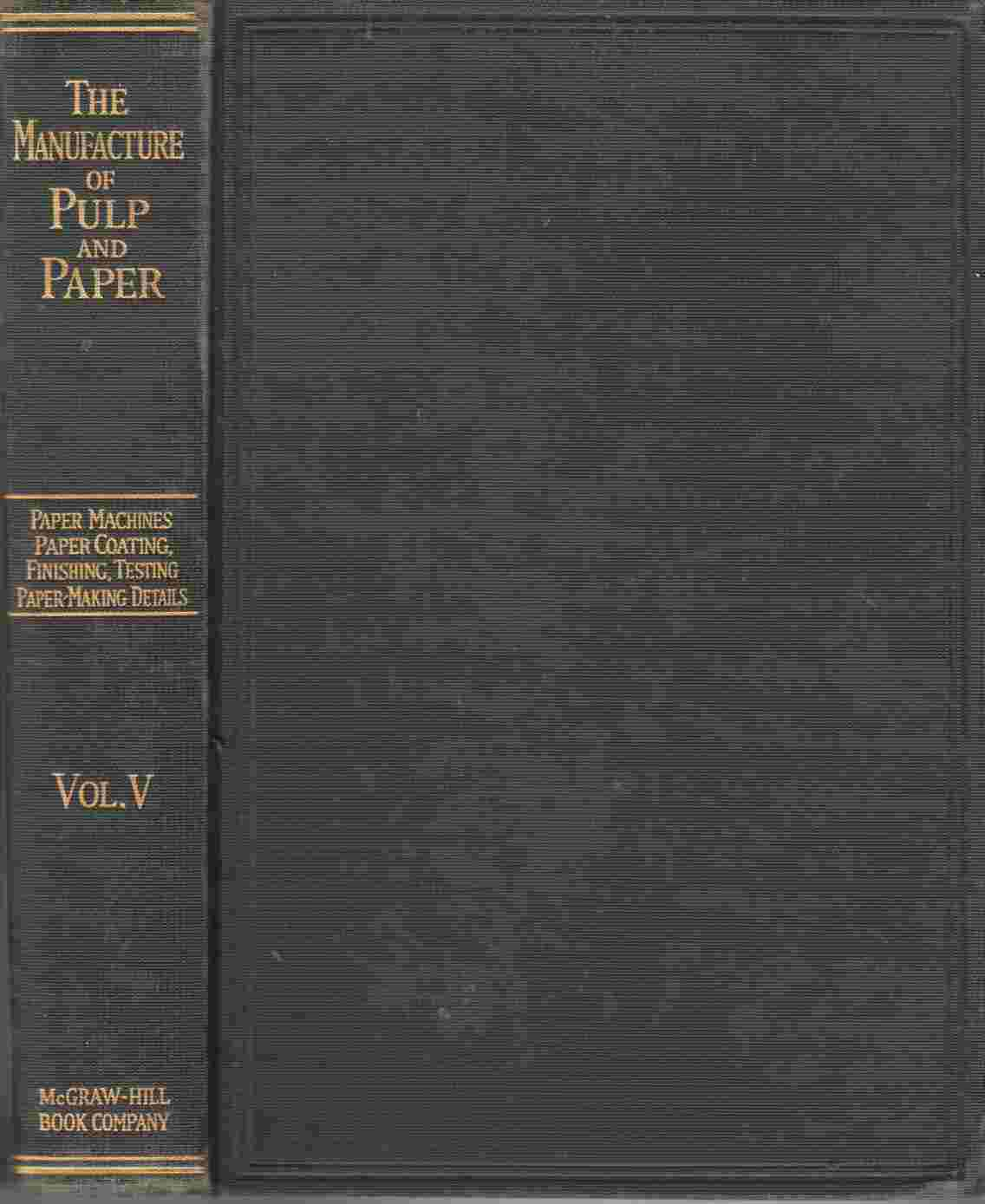 Image for The Manufacture of Pulp and Paper: A Textbook of Modern Pulp and Paper Mill Practice, Volume V