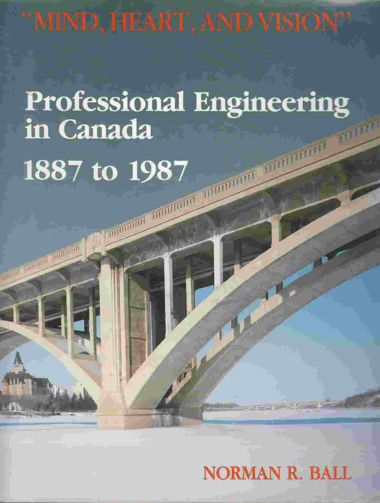 "Image for ""Mind, Heart and Vision"" Professional Engineering in Canada 1887 to 1987"