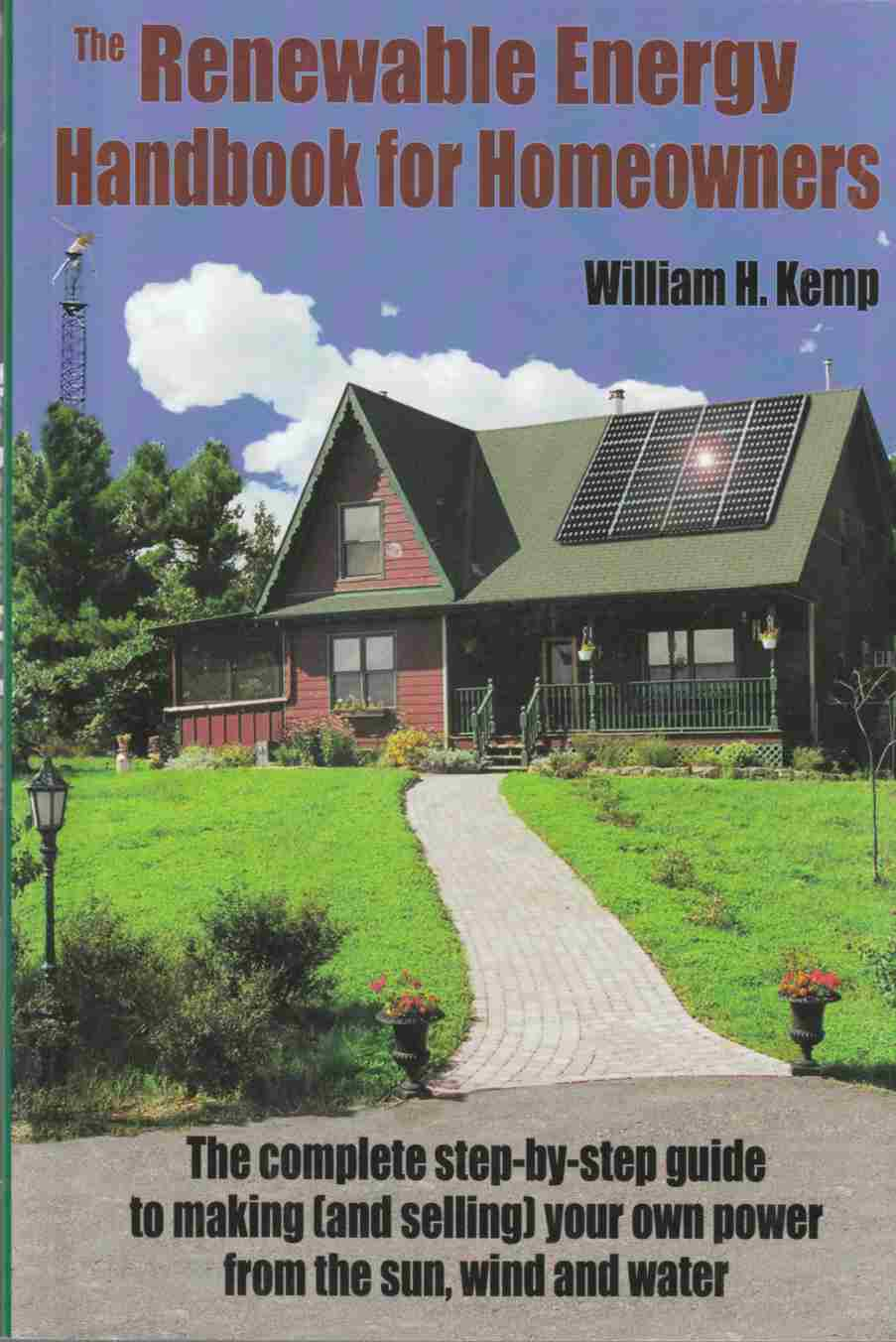 Image for The Renewable Energy Handbook for Homeowners The Complete Step-By-Step Guide to Making (And Selling) Your Own Power from the Sun, Wind and Water