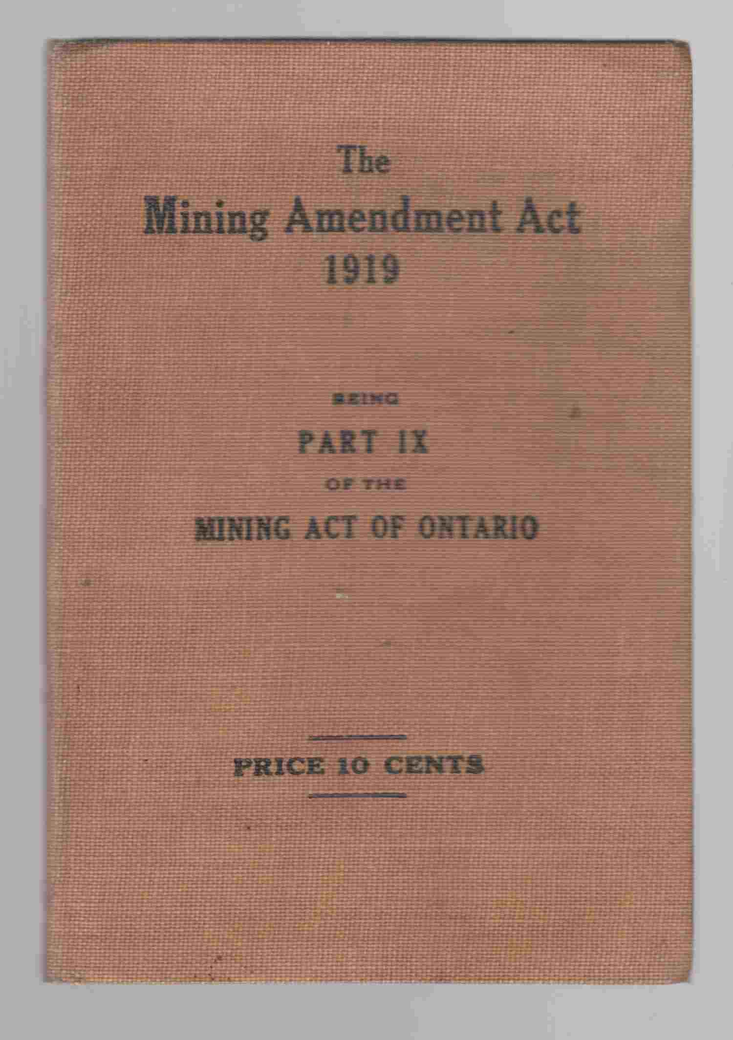 Image for The Mining Amendment Act 1919 Being Part IX of the Mining Act of Ontario