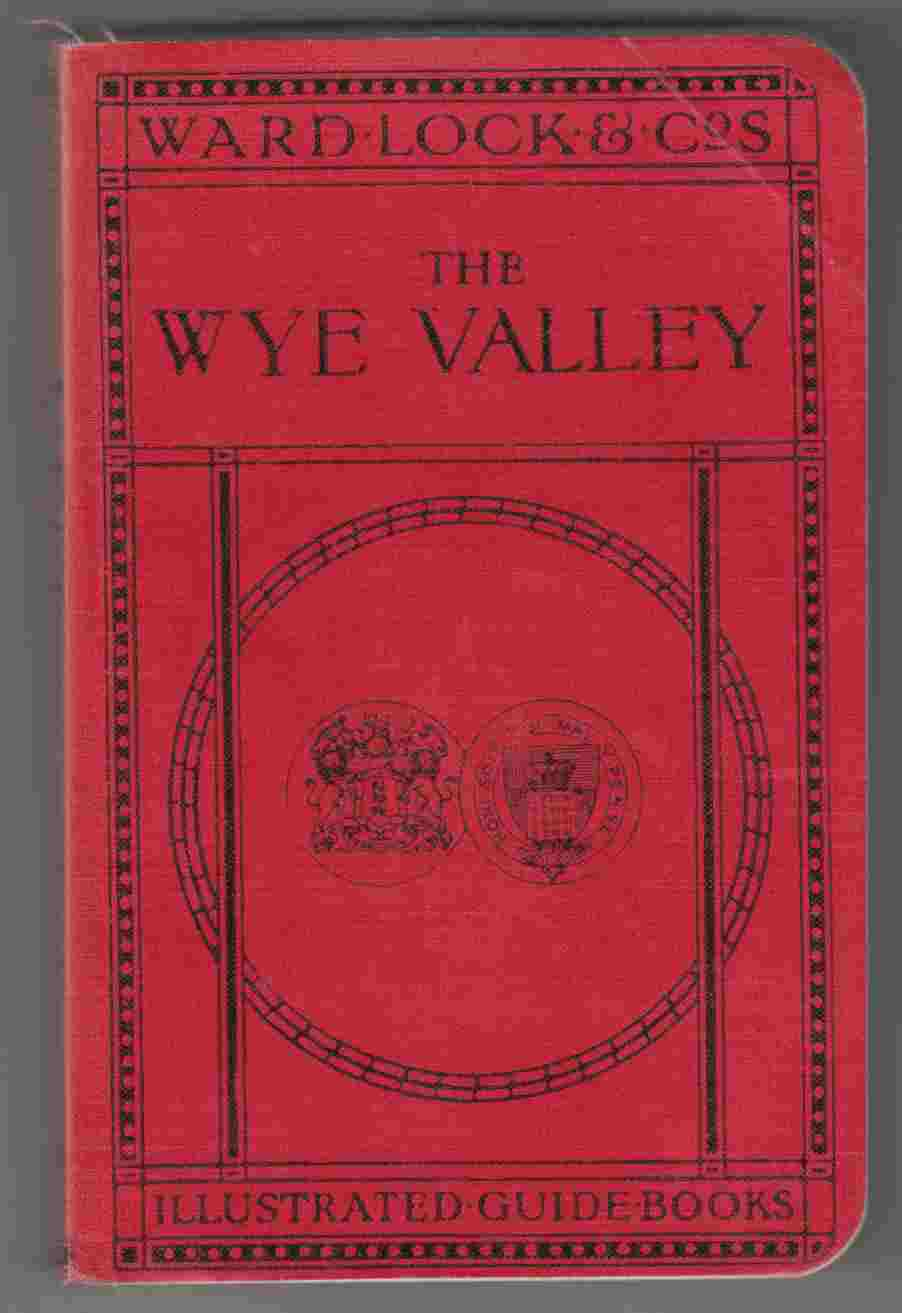 Image for A Pictorial and Descriptive Guide to the Wye Valley, by River, Road and Rail