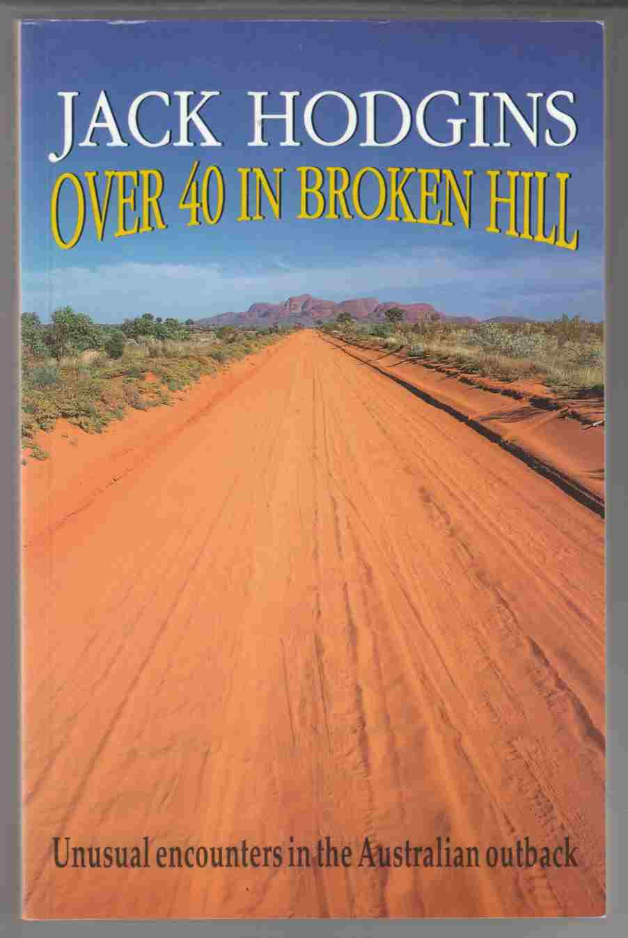 Image for Over 40 in Broken Hill Unusual Encounters in the Australian Outback