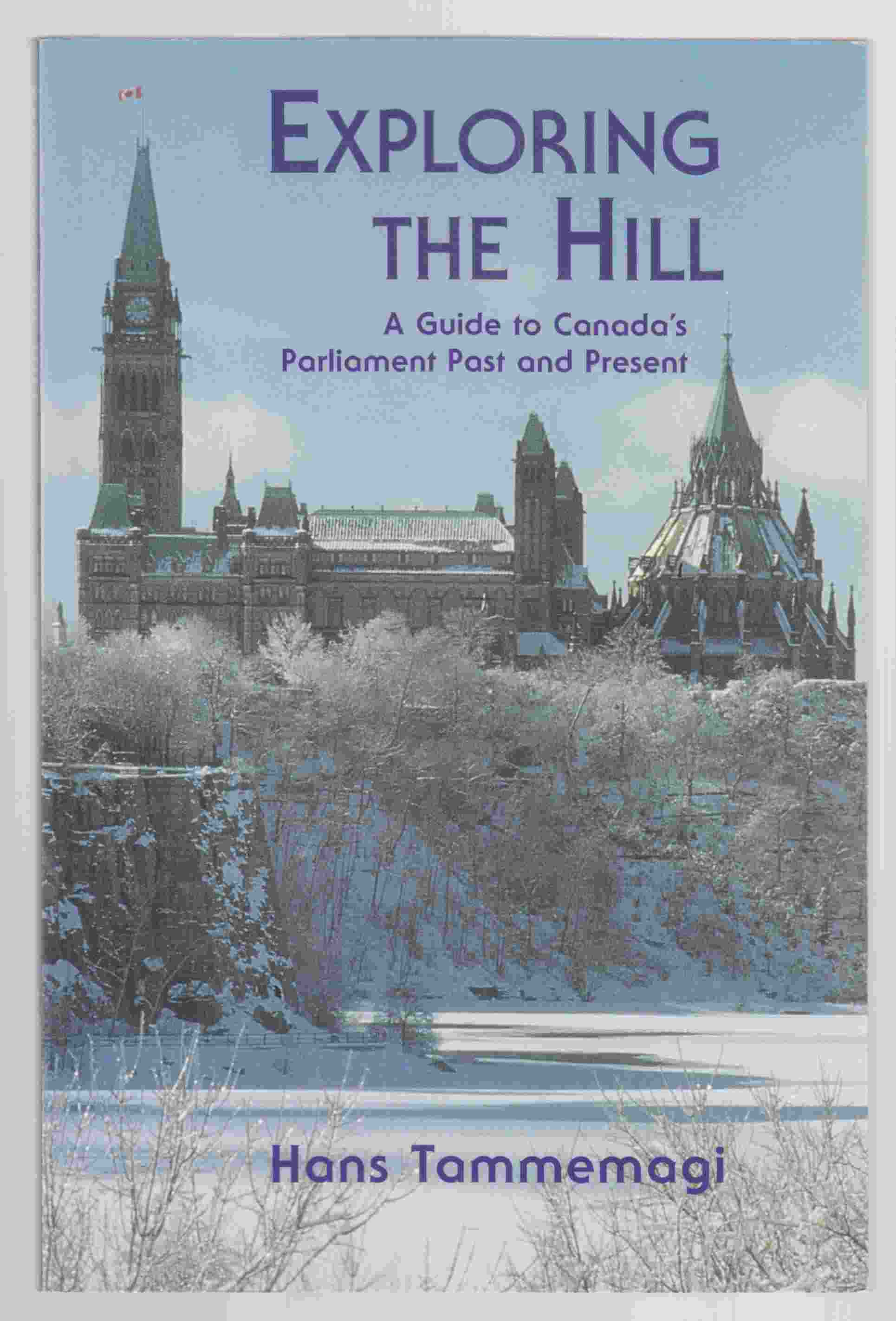 Image for Exploring the Hill A Guide to Canada's Parliament Past and Present